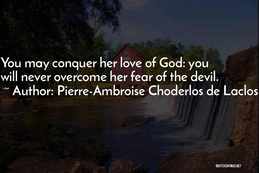 Never Fear Love Quotes By Pierre-Ambroise Choderlos De Laclos