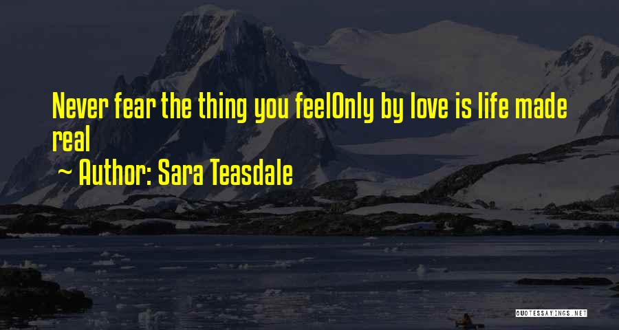 Never Fear Love Quotes By Sara Teasdale