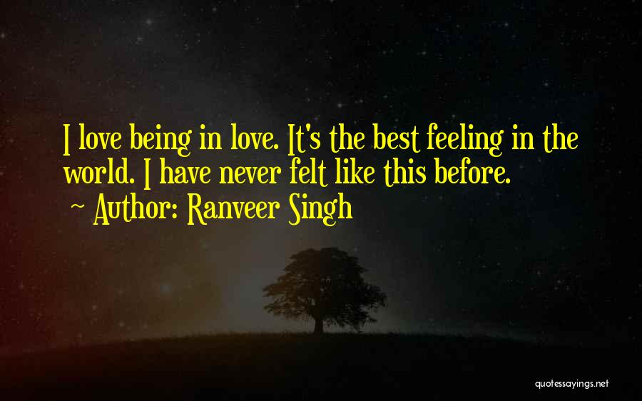 Never Felt Like This Before Quotes By Ranveer Singh