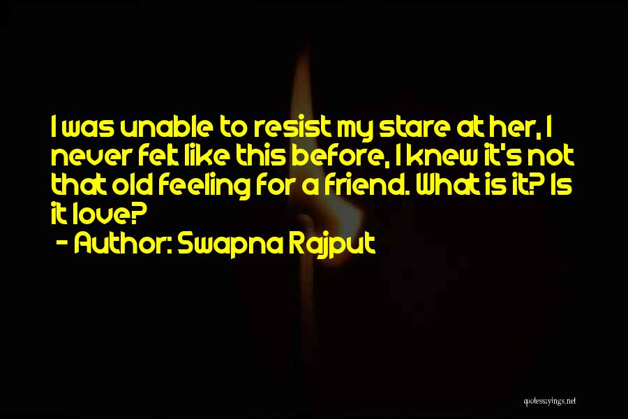 Never Felt Like This Before Quotes By Swapna Rajput
