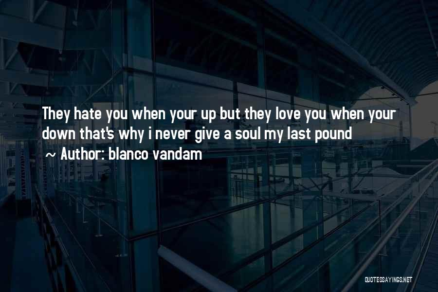Never Give Up My Love Quotes By Blanco Vandam