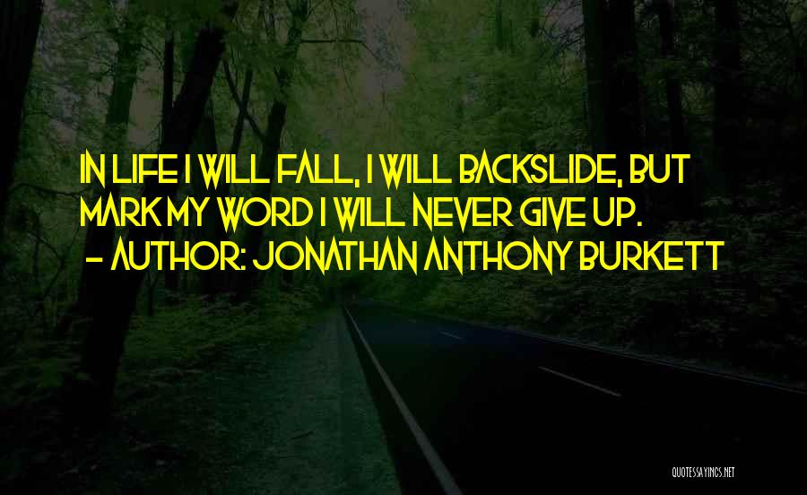 Never Give Up My Love Quotes By Jonathan Anthony Burkett