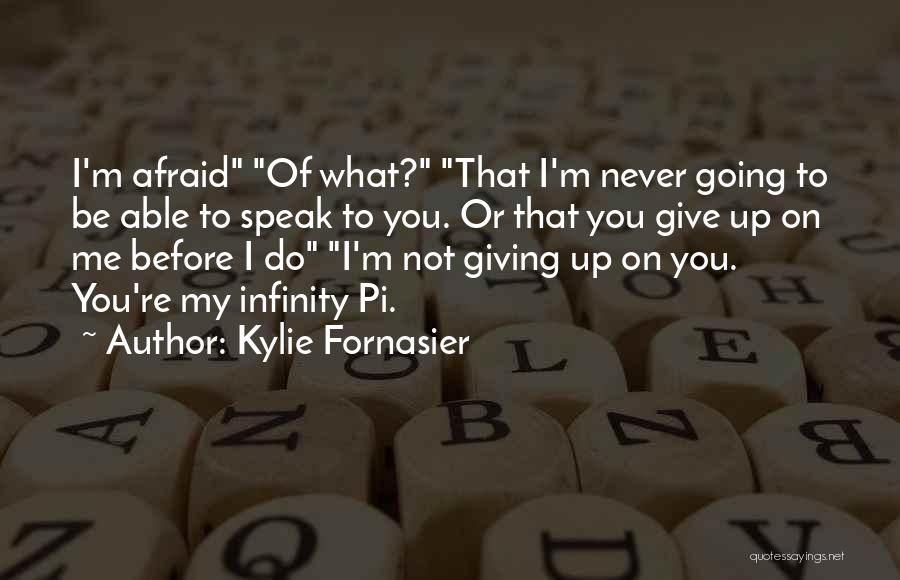 Never Give Up My Love Quotes By Kylie Fornasier