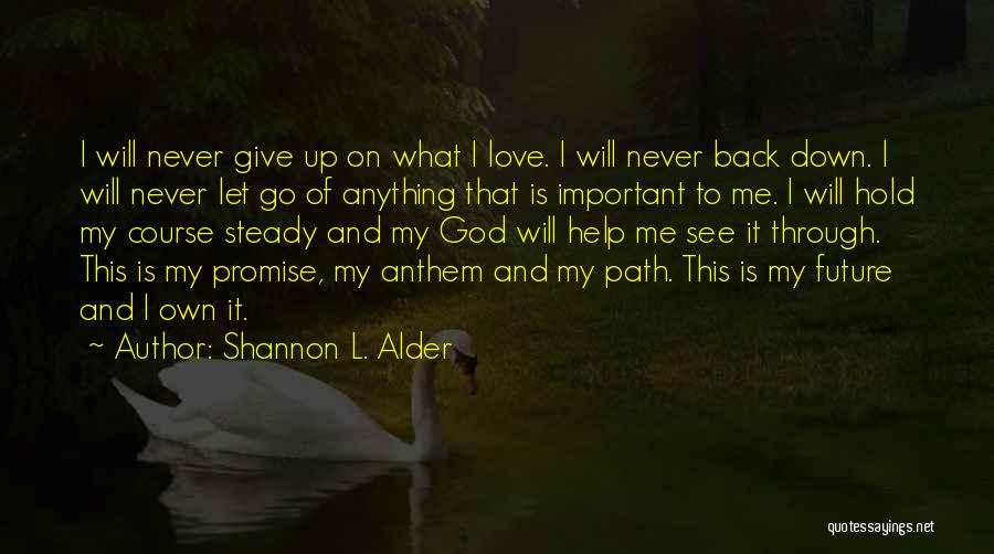 Never Give Up My Love Quotes By Shannon L. Alder