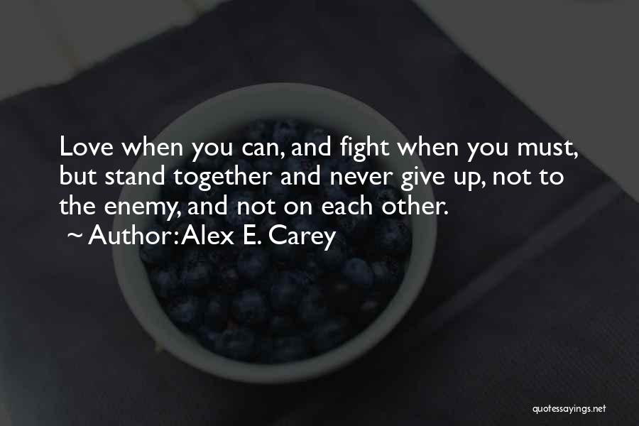 Never Give Up On Love Quotes By Alex E. Carey