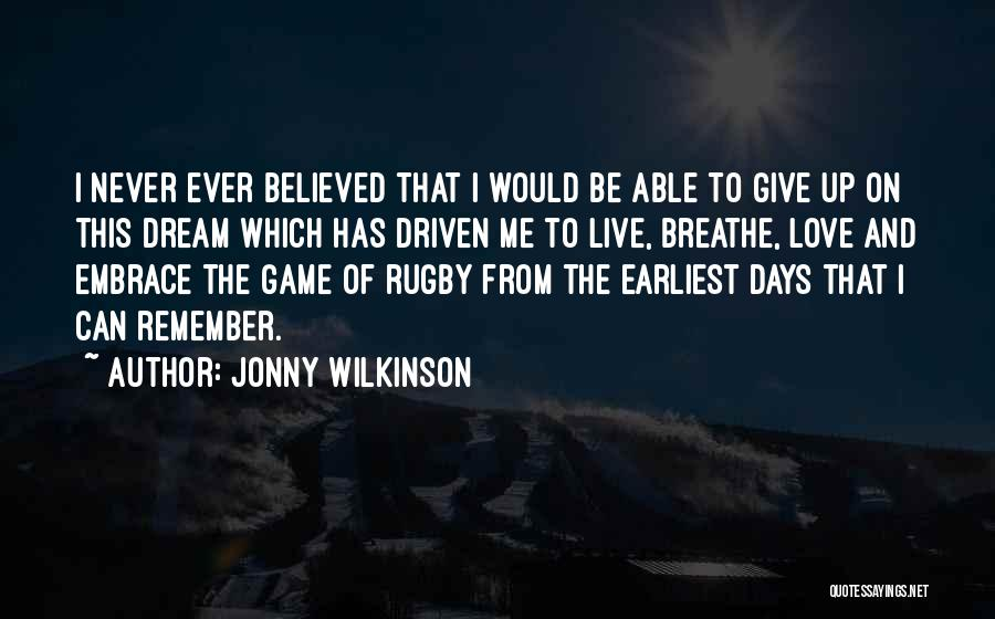 Never Give Up On Love Quotes By Jonny Wilkinson