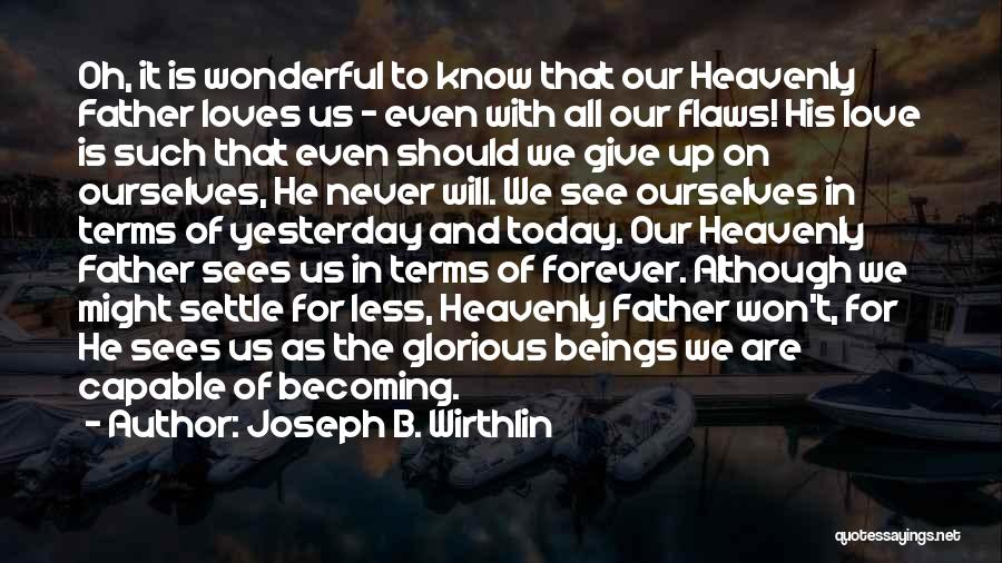 Never Give Up On Love Quotes By Joseph B. Wirthlin