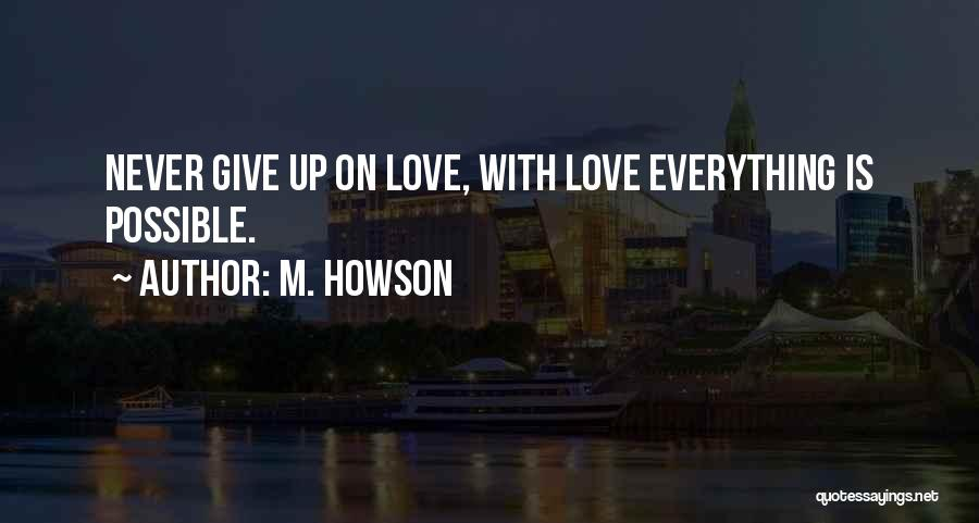 Never Give Up On Love Quotes By M. Howson
