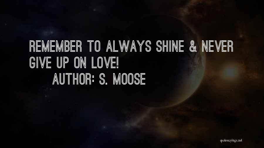 Never Give Up On Love Quotes By S. Moose