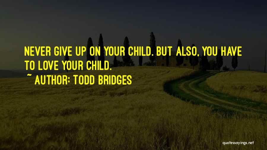 Never Give Up On Love Quotes By Todd Bridges