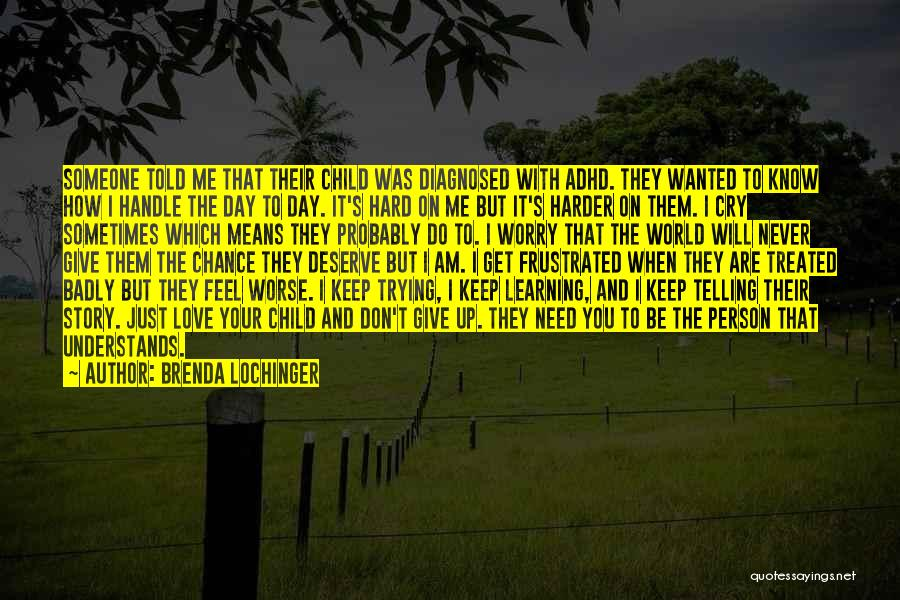 Never Give Up On Someone You Love Quotes By Brenda Lochinger