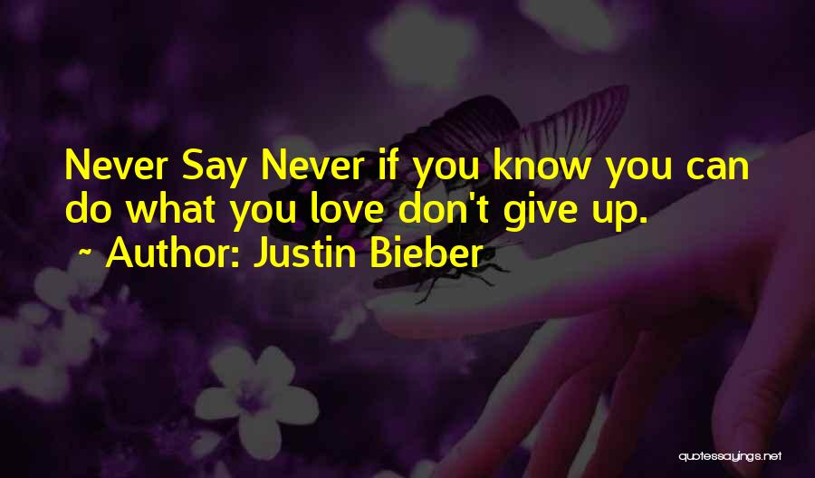 Never Give Up On Someone You Love Quotes By Justin Bieber