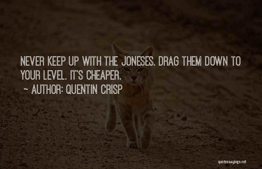 Never Go Down To Their Level Quotes By Quentin Crisp