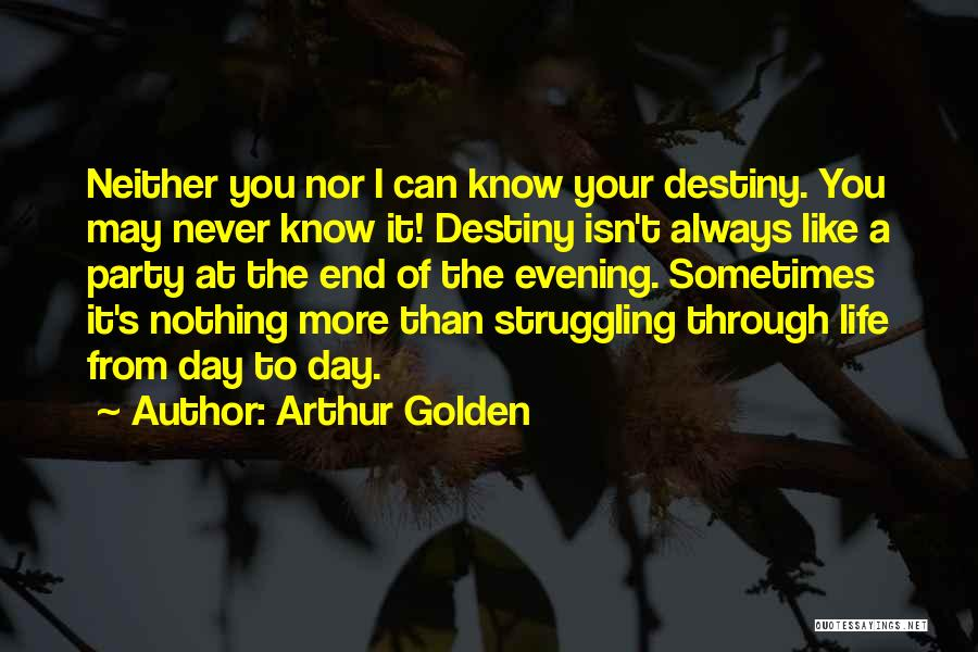 Never Know When Life Will End Quotes By Arthur Golden