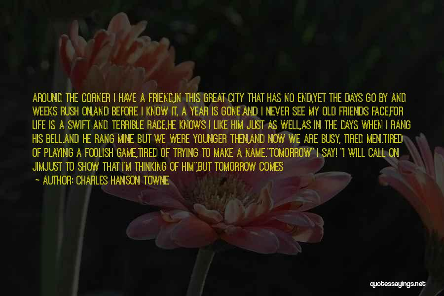 Never Know When Life Will End Quotes By Charles Hanson Towne