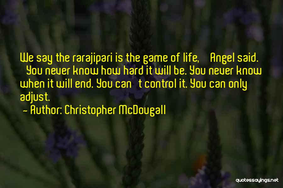 Never Know When Life Will End Quotes By Christopher McDougall