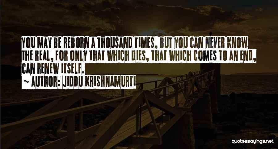 Never Know When Life Will End Quotes By Jiddu Krishnamurti