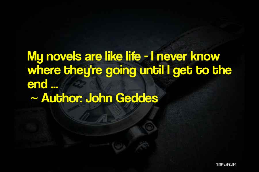 Never Know When Life Will End Quotes By John Geddes