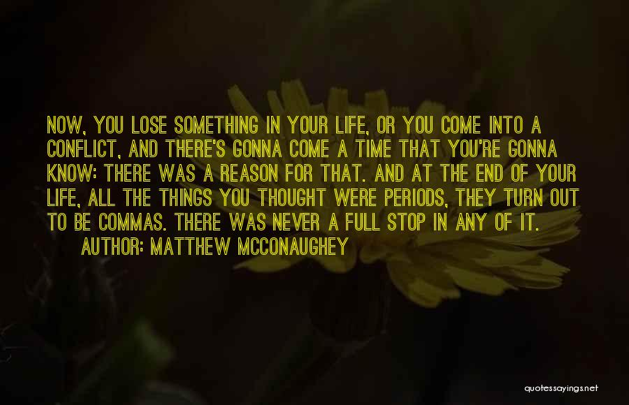 Never Know When Life Will End Quotes By Matthew McConaughey