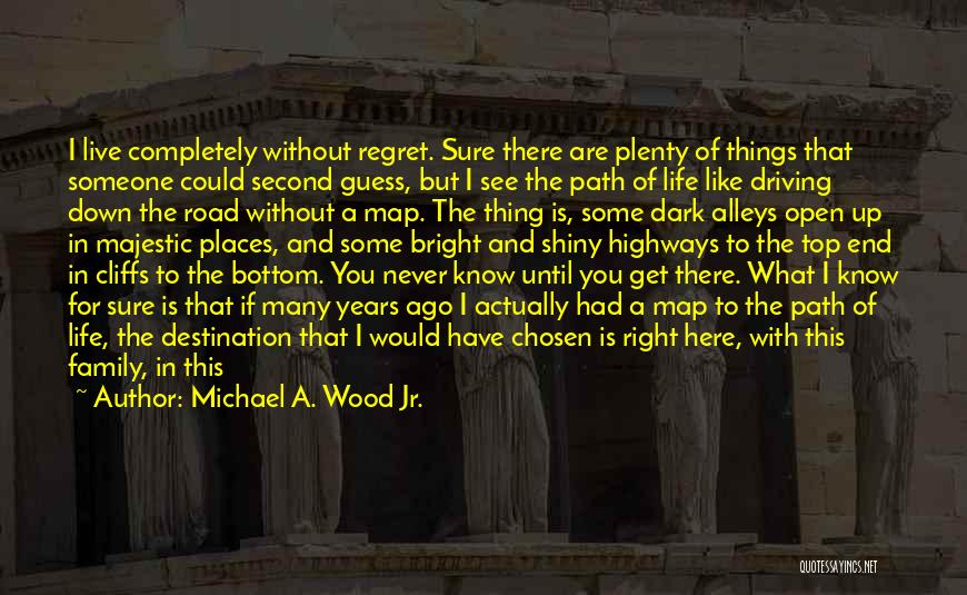 Never Know When Life Will End Quotes By Michael A. Wood Jr.