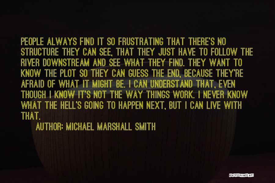 Never Know When Life Will End Quotes By Michael Marshall Smith