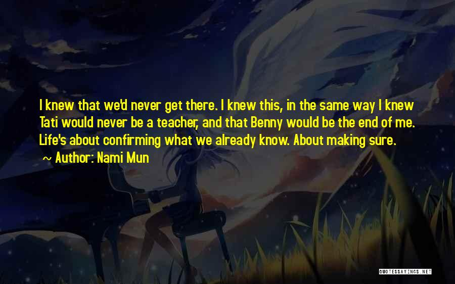 Never Know When Life Will End Quotes By Nami Mun