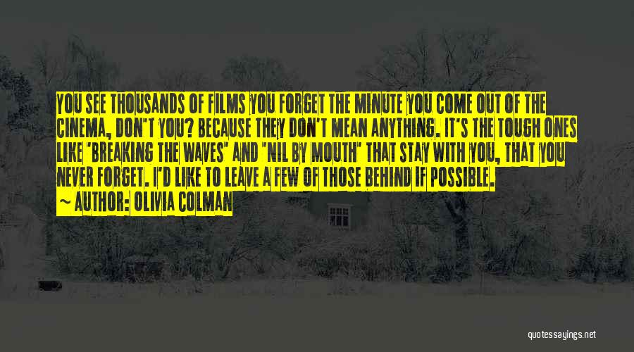 Never Leave Quotes By Olivia Colman