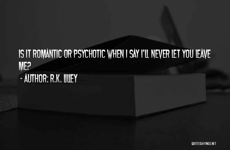 Never Leave Quotes By R.K. Lilley