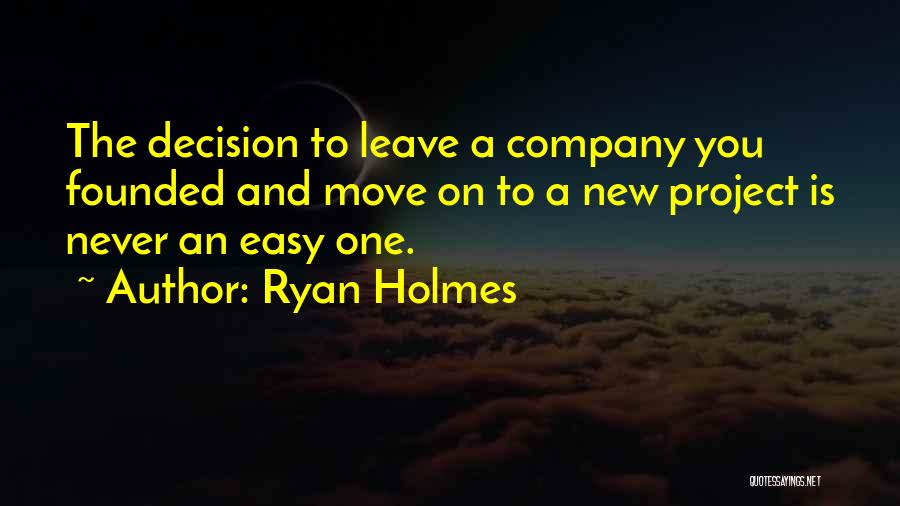 Never Leave Quotes By Ryan Holmes