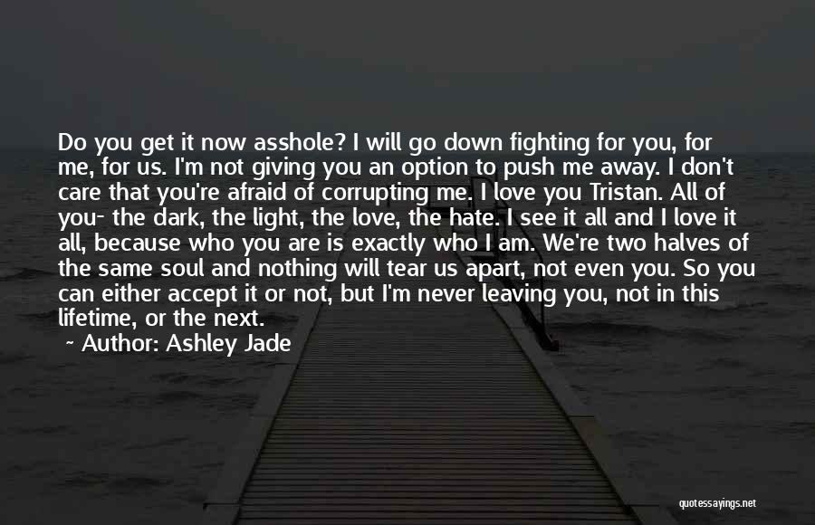 Never Leaving Love Quotes By Ashley Jade