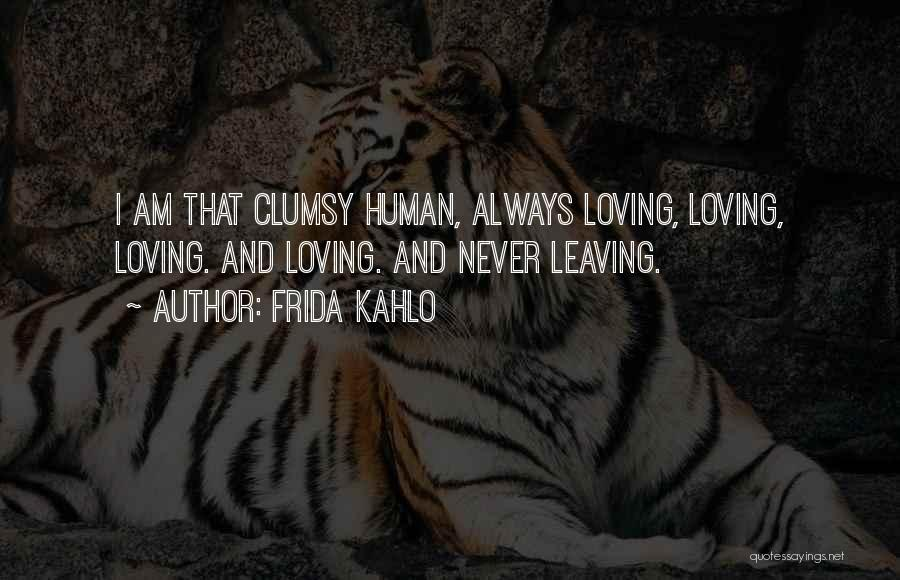 Never Leaving Love Quotes By Frida Kahlo