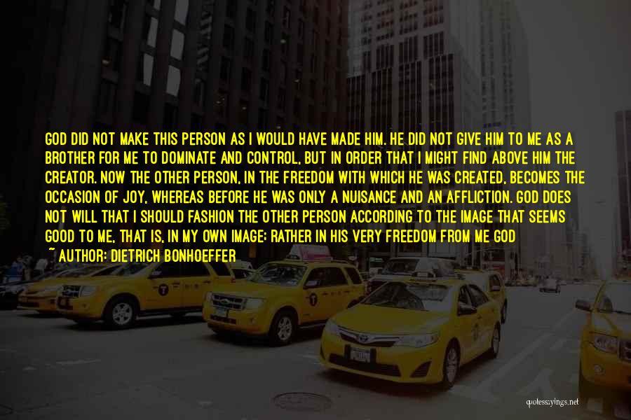 Never Let A Man Control You Quotes By Dietrich Bonhoeffer