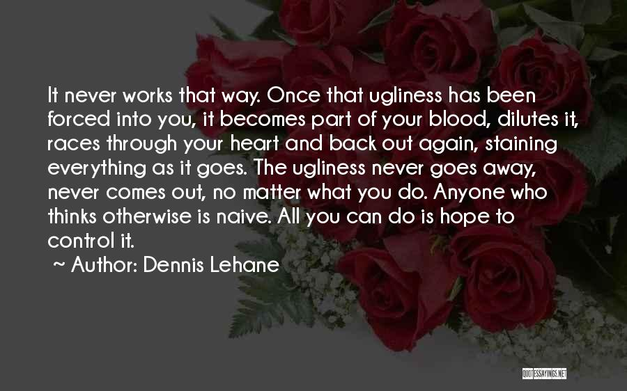 Never Let Anyone Control You Quotes By Dennis Lehane
