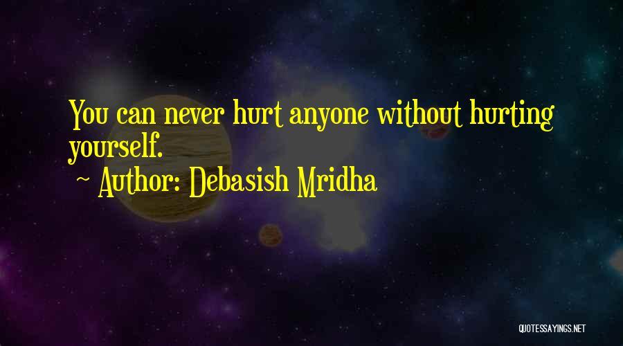 Never Let Anyone Hurt You Quotes By Debasish Mridha