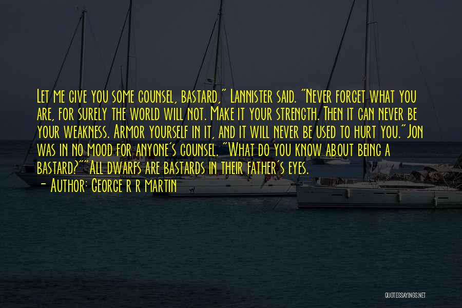 Never Let Anyone Hurt You Quotes By George R R Martin