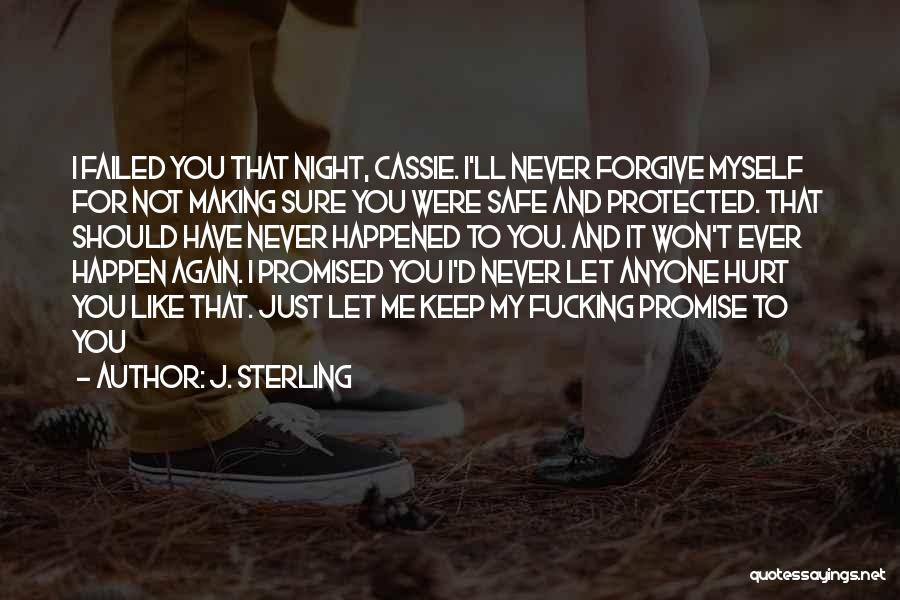 Never Let Anyone Hurt You Quotes By J. Sterling