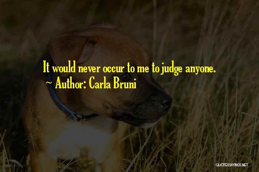 Never Let Anyone Judge You Quotes By Carla Bruni