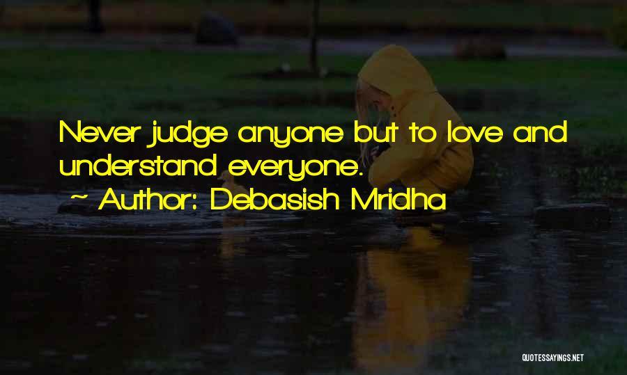 Never Let Anyone Judge You Quotes By Debasish Mridha