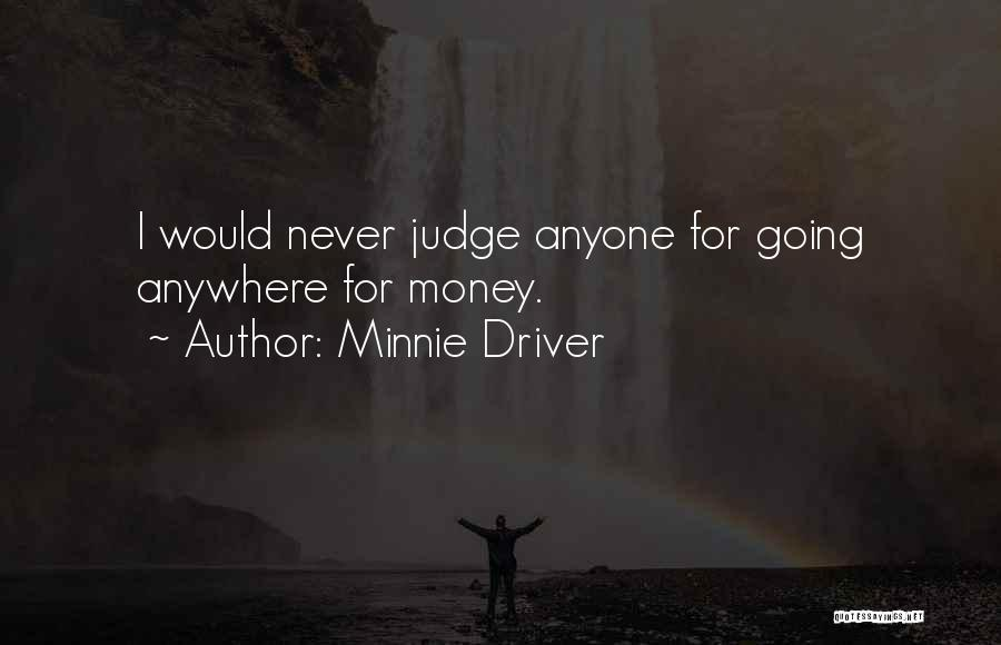 Never Let Anyone Judge You Quotes By Minnie Driver