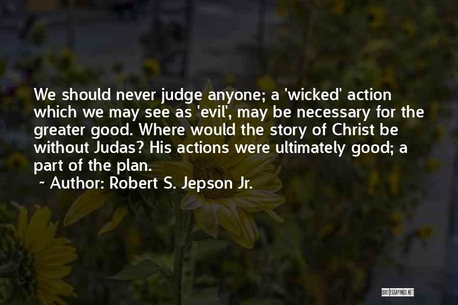 Never Let Anyone Judge You Quotes By Robert S. Jepson Jr.