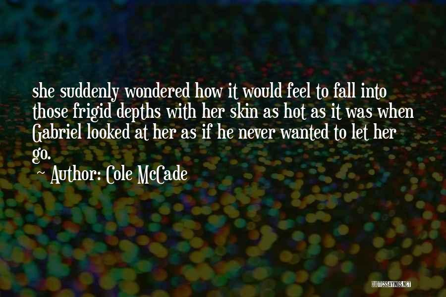 Never Let Her Go Quotes By Cole McCade