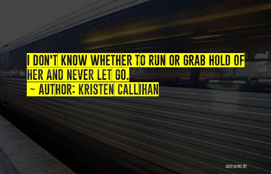 Never Let Her Go Quotes By Kristen Callihan