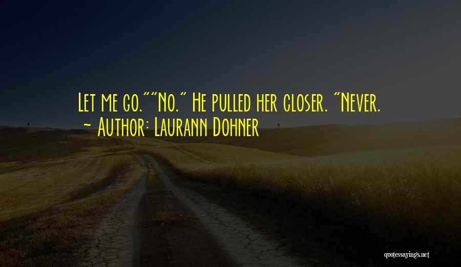 Never Let Her Go Quotes By Laurann Dohner
