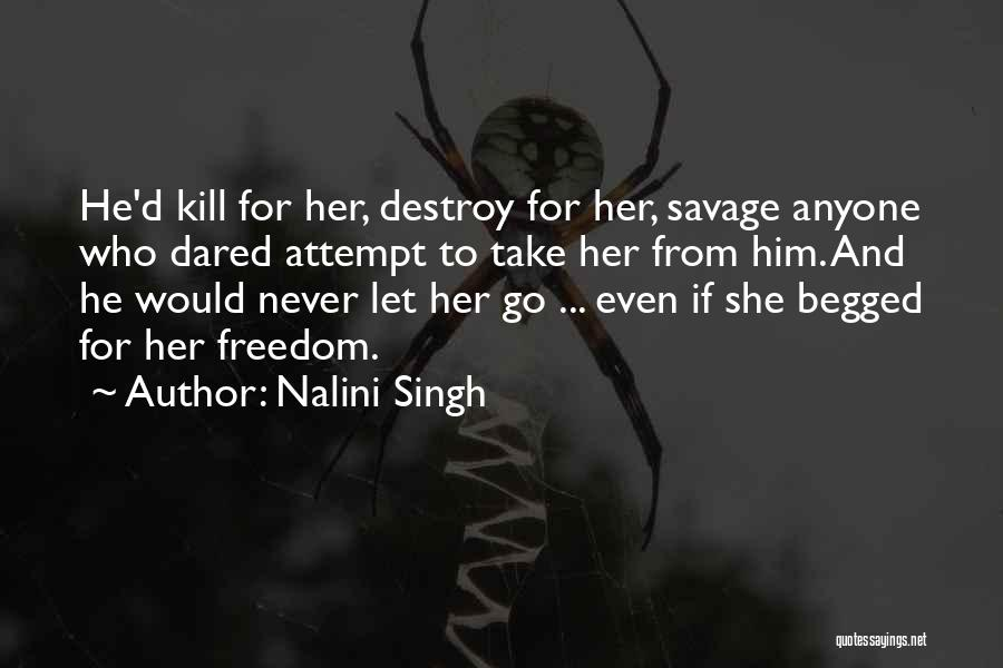 Never Let Her Go Quotes By Nalini Singh