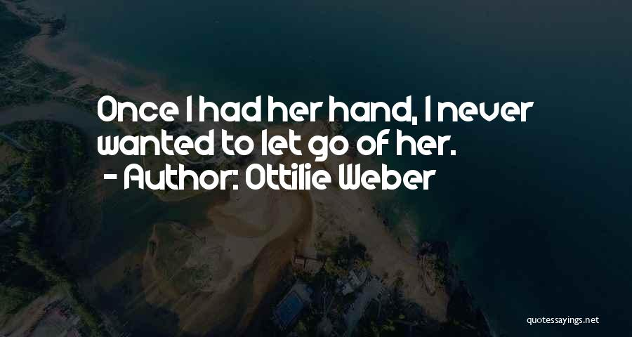 Never Let Her Go Quotes By Ottilie Weber