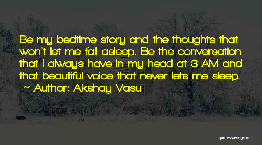 Never Let Me Fall Quotes By Akshay Vasu
