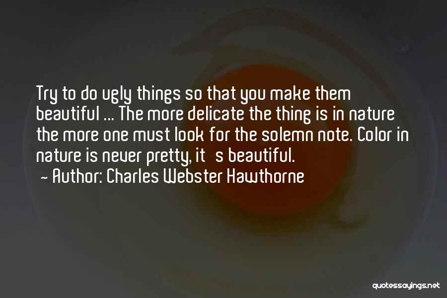 Never Look For Beauty Quotes By Charles Webster Hawthorne