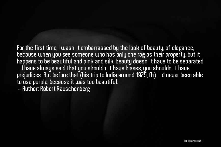 Never Look For Beauty Quotes By Robert Rauschenberg