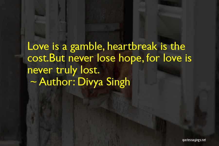 Never Lose Hope For Love Quotes By Divya Singh