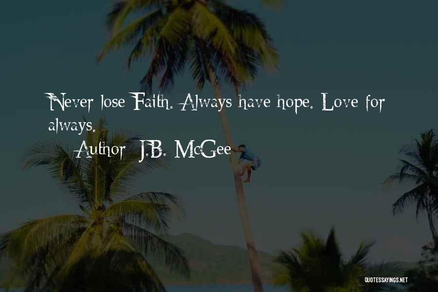 Never Lose Hope For Love Quotes By J.B. McGee